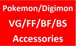 Pokemon/Digimon/VG/FF/BF/BS Accessories